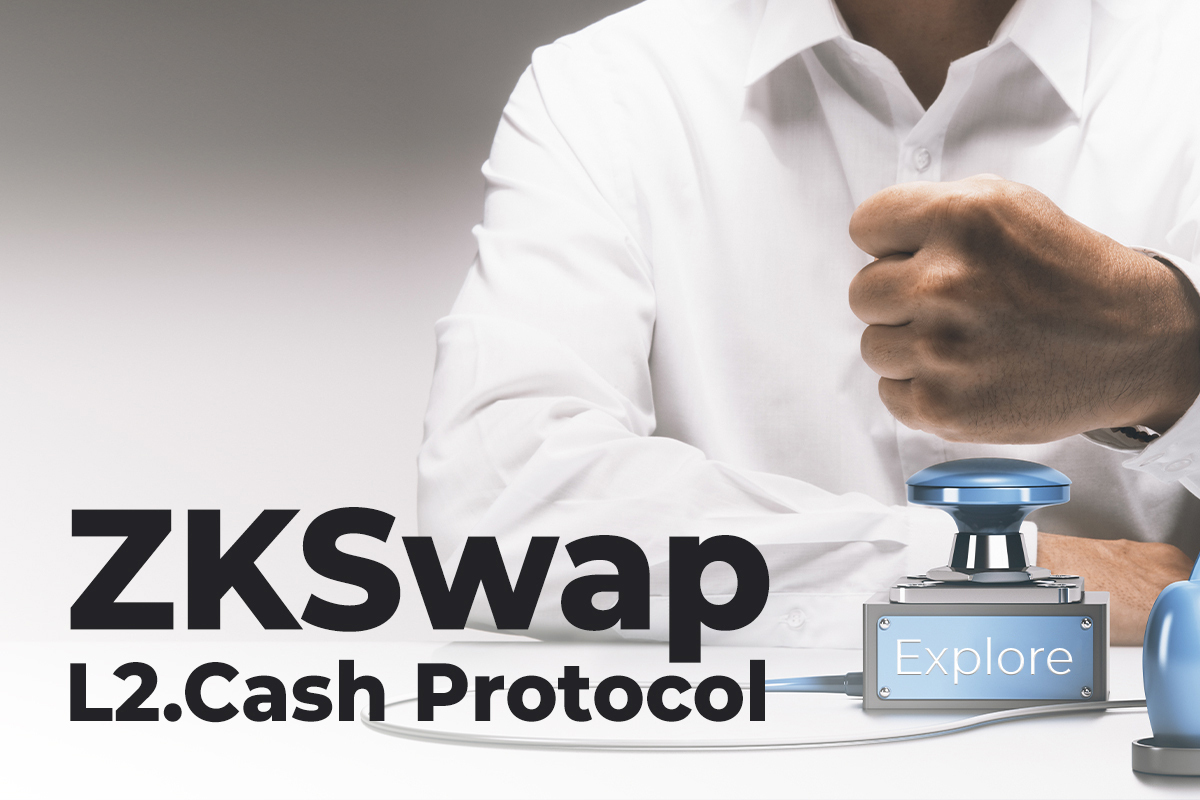 ZKSwap (ZKS) Explores L2.Cash Protocol to Bring Zk-Proofs to Payment Tools