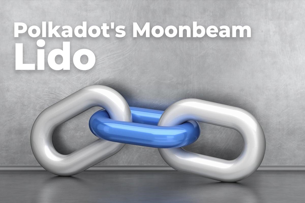 Polkadot's Moonbeam Partners Lido To Pioneer Liquid Staking of DOT, KSM