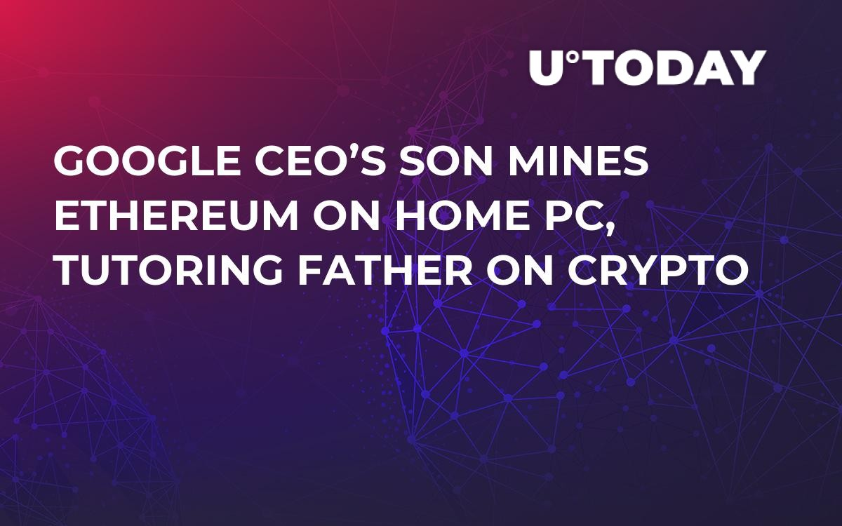 Google CEO's Son Mines Ethereum on Home PC, Tutoring Father