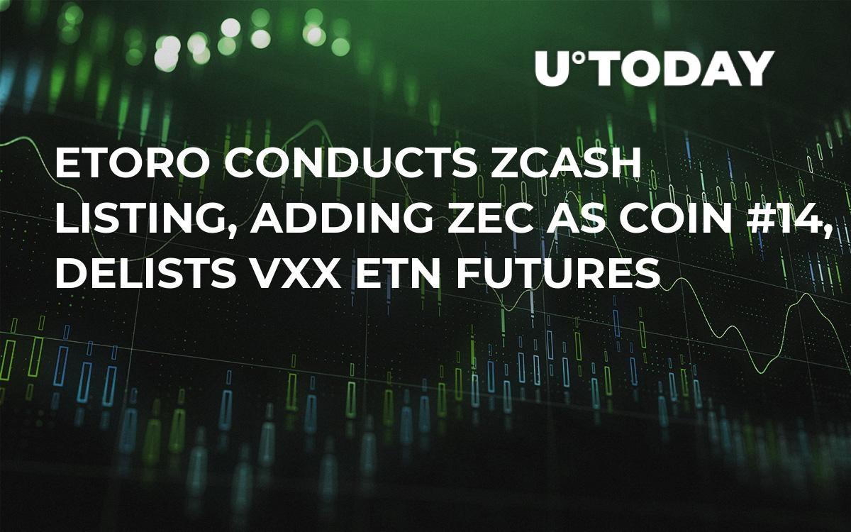 eToro Conducts ZCash Listing, Adding ZEC as Coin #14, Delists VXX ETN Futures