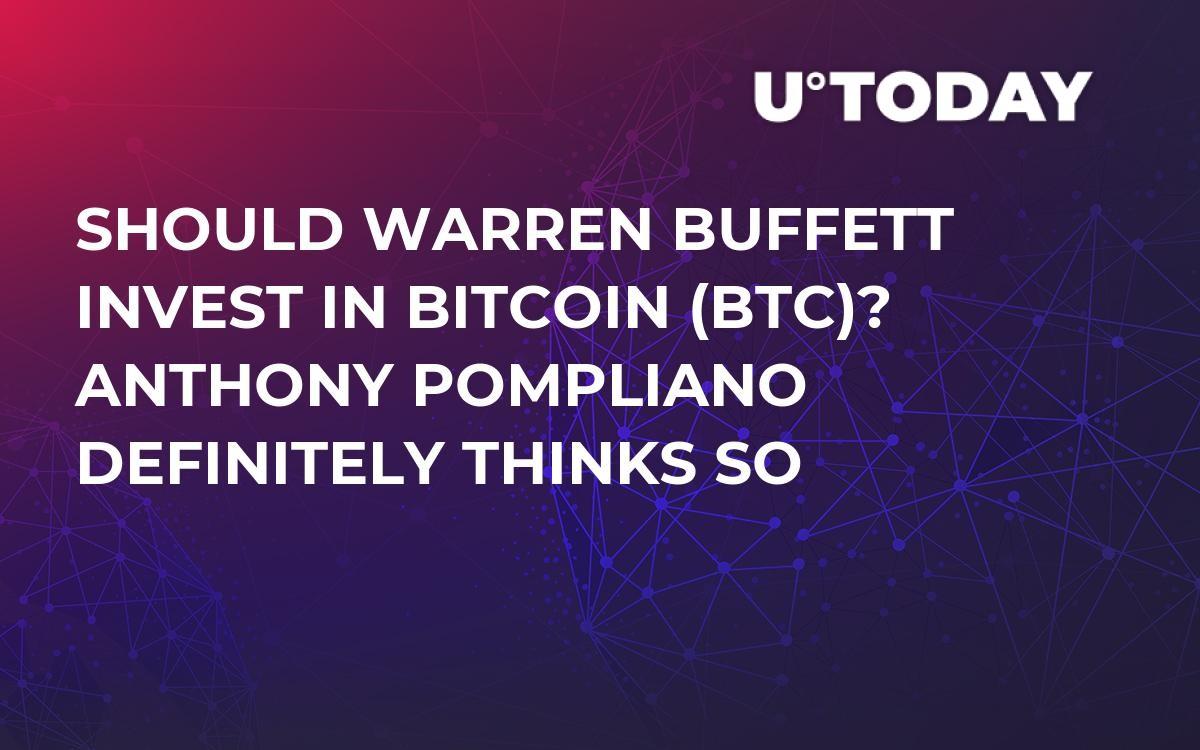 Should Warren Buffett Invest in Bitcoin (BTC)? Anthony Pompliano Definitely Thinks So