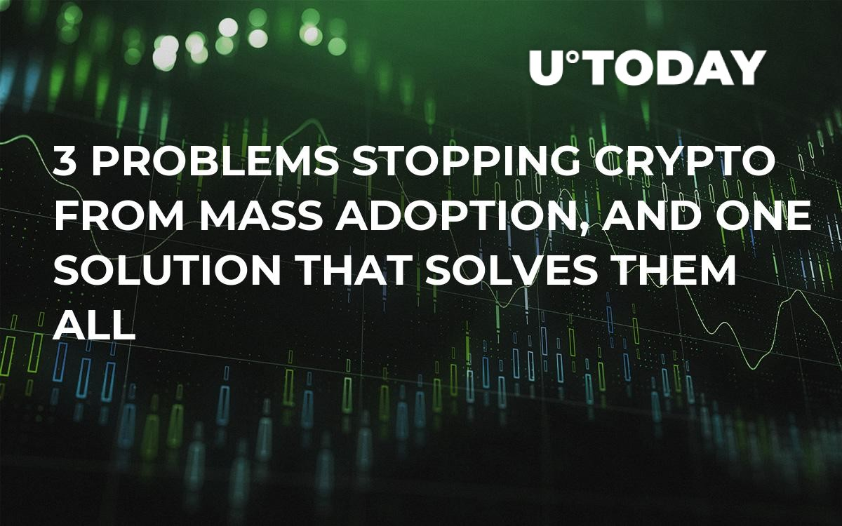 3 Problems Stopping Crypto From Mass Adoption, and One Solution That Solves Them All