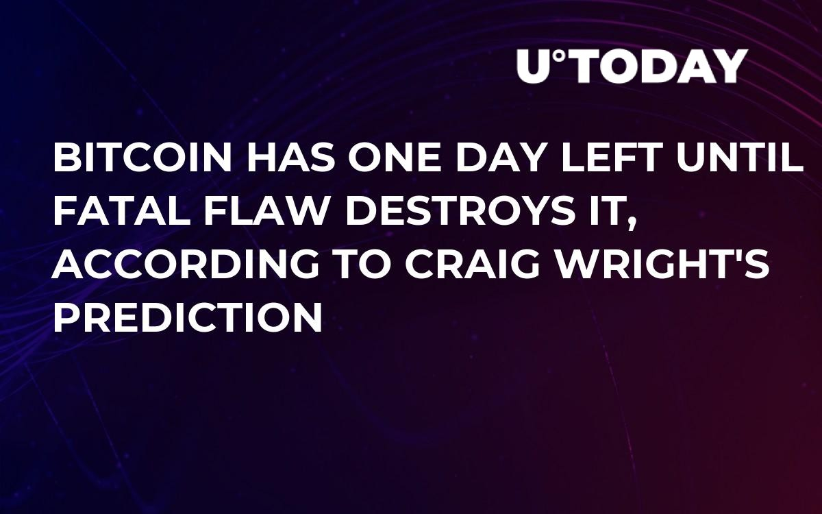 Bitcoin Has One Day Left Until Fatal Flaw Destroys It, According to Craig Wright's Prediction – U.Today