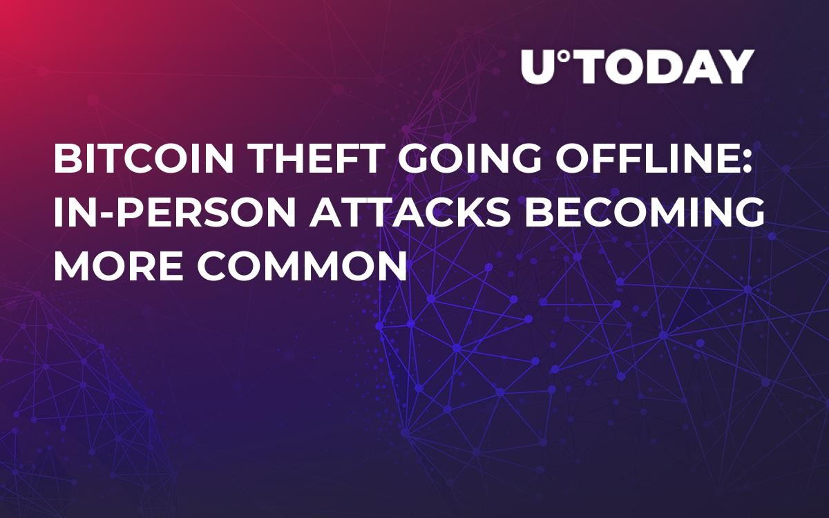 Bitcoin Theft Going Offline: In-Person Attacks Becoming More Common