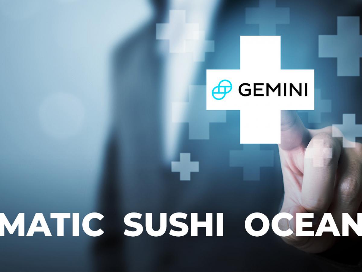 JUST IN: Gemini Adds MATIC, SUSHI, OCEAN for Deposits and Custody