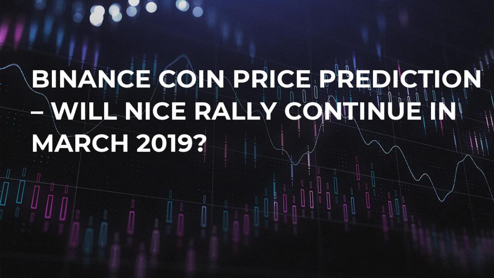 Binance Coin Price Prediction – Will Nice Rally Continue in