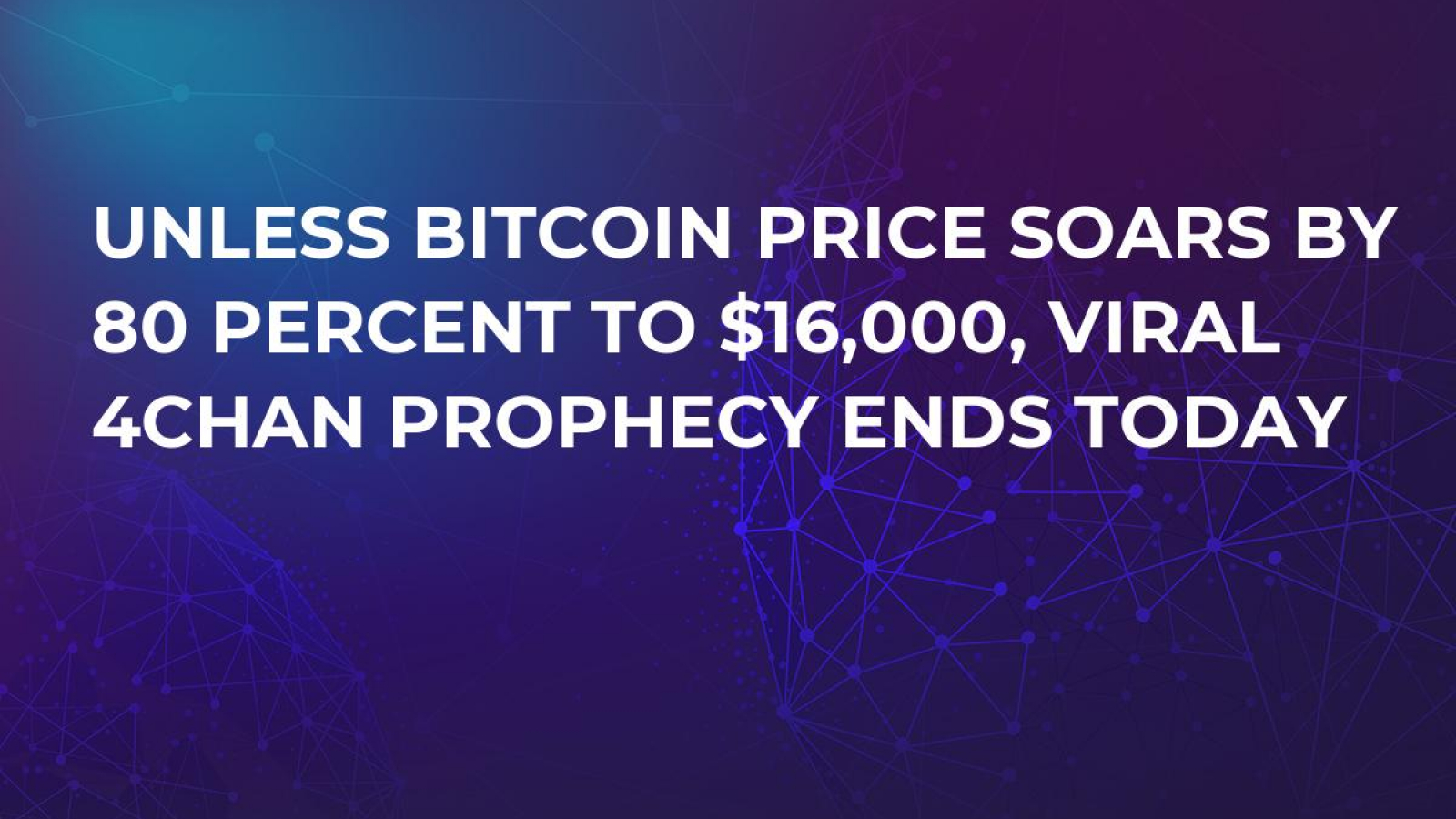 Unless Bitcoin Price Soars by 80 Percent to $16,000, Viral 4chan Prophecy Ends
