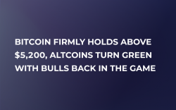 Bitcoin Firmly Holds Above $5,200, Altcoins Turn Green with Bulls Back in the Game