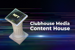 Clubhouse Media Launches New Content House for Tokenized Digital Art and NFT Sales