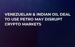 Venezuelan & Indian Oil Deal to Use Petro May Disrupt Crypto Markets