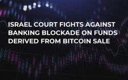 Israel Court Fights Against Banking Blockade on Funds Derived From Bitcoin Sale