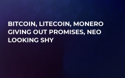 Bitcoin, Litecoin, Monero Giving Out Promises, NEO Looking Shy