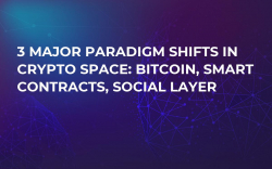3 Major Paradigm Shifts in Crypto Space: Bitcoin, Smart Contracts, Social Layer