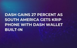 Dash Gains 27 Percent as South America Gets KRIP Phone With Dash Wallet Built-in