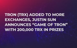 "TRON (TRX) Added to More Exchanges, Justin Sun Announces ""Game of TRON"" With 200,000 TRX in Prizes"