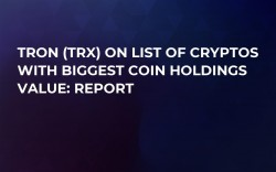 Tron (TRX) On List of Cryptos With Biggest Coin Holdings Value: Report