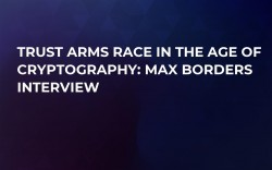 Trust Arms Race in the Age of Cryptography: Max Borders Interview