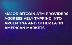 Major Bitcoin ATM Providers Aggressively Tapping Into Argentina and Other Latin American Markets