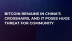 Bitcoin Remains in China's Crosshairs, and It Poses Huge Threat For Community