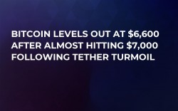 Bitcoin Levels Out at $6,600 After Almost Hitting $7,000 Following Tether Turmoil