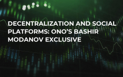 Decentralization and Social Platforms: ONO's Bashir Modanov Exclusive