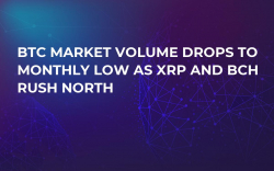 BTC Market Volume Drops to Monthly Low As XRP and BCH Rush North
