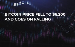Bitcoin Price Fell to $6,200 and Goes On Falling