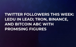 Twitter Followers This Week: LEDU in Lead; Tron, Binance, and Bitcoin ABC with Promising Figures