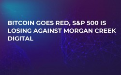 Bitcoin Goes Red, S&P 500 is Losing Against Morgan Creek Digital