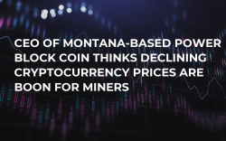 CEO of Montana-Based Power Block Coin Thinks Declining Cryptocurrency Prices Are Boon For Miners