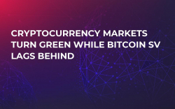 Cryptocurrency Markets Turn Green While Bitcoin SV Lags Behind