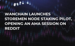 Wanchain Launches Storemen Node Staking Pilot, Opening an AMA Session on Reddit