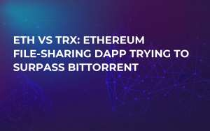 ETH VS TRX: Ethereum File-Sharing Dapp Trying to Surpass BitTorrent