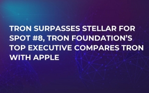 Tron Surpasses Stellar for Spot #8, Tron Foundation's Top Executive Compares Tron with Apple