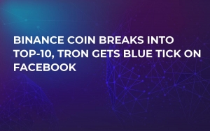 Binance Coin Breaks Into Top-10, Tron Gets Blue Tick on Facebook