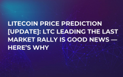Litecoin Price Prediction [Update]: LTC Leading the Last Market Rally Is Good News — Here's Why