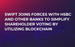 SWIFT Joins Forces with HSBC and Other Banks to Simplify Shareholder Voting by Utilizing Blockchain