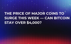 The Price of Major Coins to Surge This Week — Can Bitcoin Stay over $4,000?