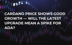 Cardano Price Shows Good Growth — Will the Latest Upgrade Mean a Spike for ADA?