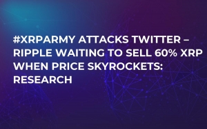 #XRPArmy Attacks Twitter – Ripple Waiting to Sell 60% XRP When Price Skyrockets: Research