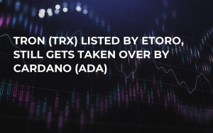 Tron (TRX) Listed by eToro, Still Gets Taken Over by Cardano (ADA)