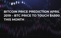 Bitcoin Price Prediction April 2019 – BTC Price to Touch $4500 This Month