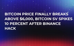Bitcoin Price Finally Breaks Above $6,000, Bitcoin SV Spikes 10 Percent After Binance Hack