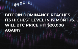 Bitcoin Dominance Reaches Its Highest Level in 17 Months. Will BTC Price Hit $20,000 Again?
