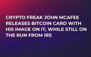Crypto Freak John McAfee Releases Bitcoin Card with His Image on It, While Still on the Run from IRS