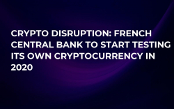 Crypto Disruption: French Central Bank to Start Testing Its Own Cryptocurrency in 2020
