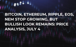 Bitcoin, Ethereum, Ripple, EOS, NEM Stop Growing, But Bullish Look Remains: Price Analysis, July 4