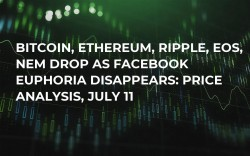 Bitcoin, Ethereum, Ripple, EOS, NEM Drop As Facebook Euphoria Disappears: Price Analysis, July 11