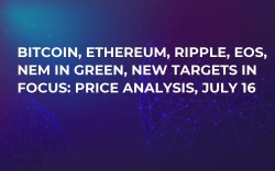 Bitcoin, Ethereum, Ripple, EOS, NEM in Green, New Targets in Focus: Price Analysis, July 16