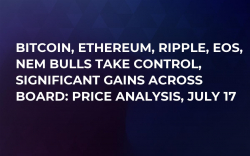 Bitcoin, Ethereum, Ripple, EOS, NEM Bulls Take Control, Significant Gains Across Board: Price Analysis, July 17